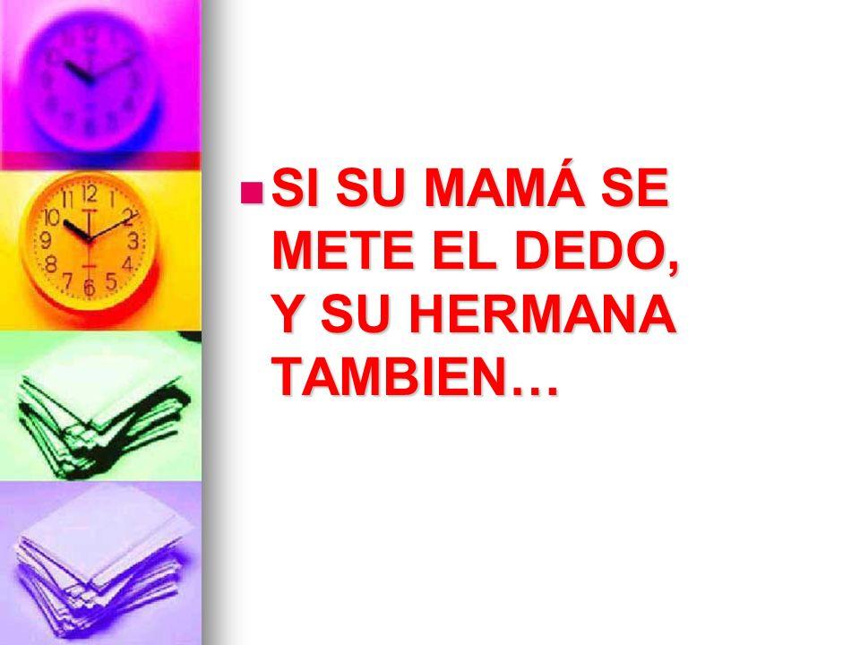 SI SU MAMÁ SE METE EL DEDO, Y SU HERMANA TAMBIEN… SI SU MAMÁ SE METE EL DEDO, Y SU HERMANA TAMBIEN…