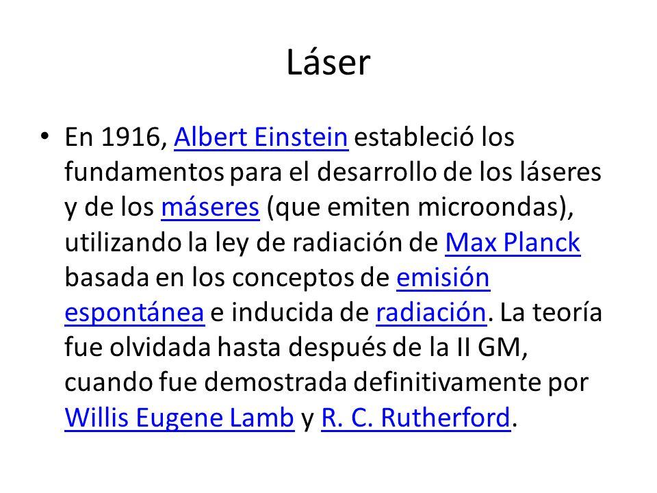Láser En 1916, Albert Einstein estableció los fundamentos para el desarrollo de los láseres y de los máseres (que emiten microondas), utilizando la le