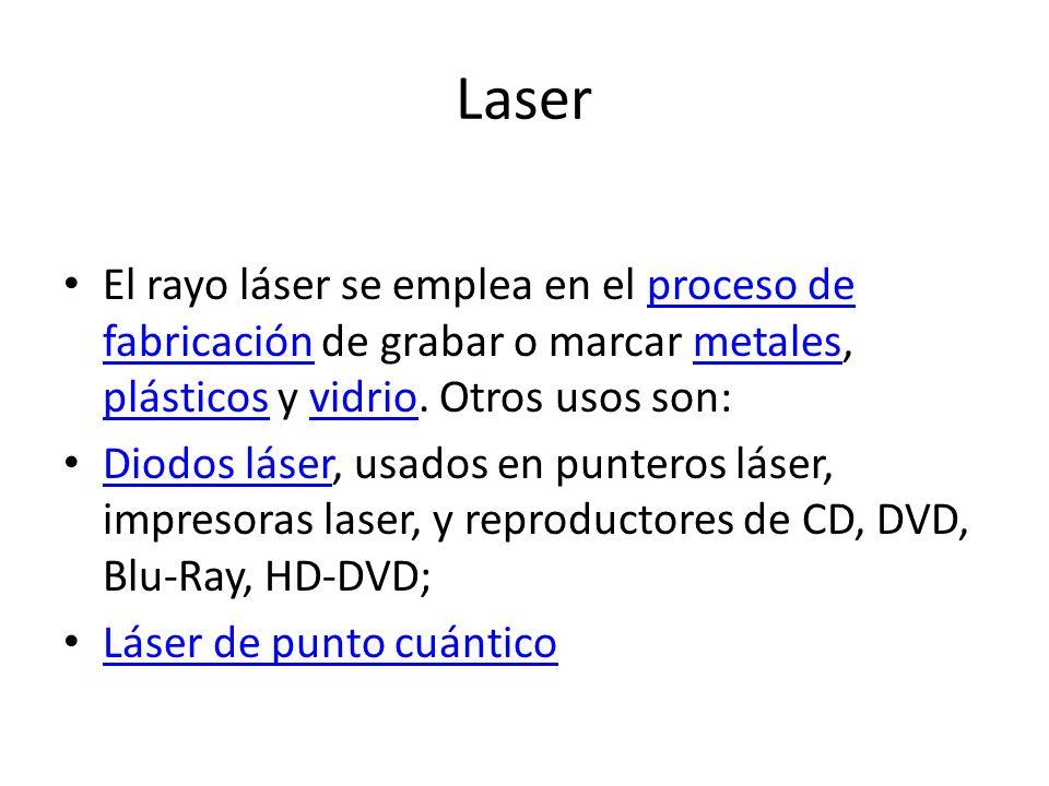 Laser El rayo láser se emplea en el proceso de fabricación de grabar o marcar metales, plásticos y vidrio. Otros usos son:proceso de fabricaciónmetale