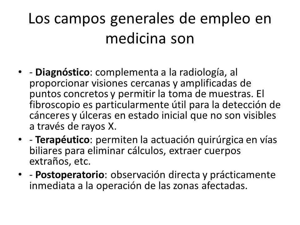 Los campos generales de empleo en medicina son - Diagnóstico: complementa a la radiología, al proporcionar visiones cercanas y amplificadas de puntos
