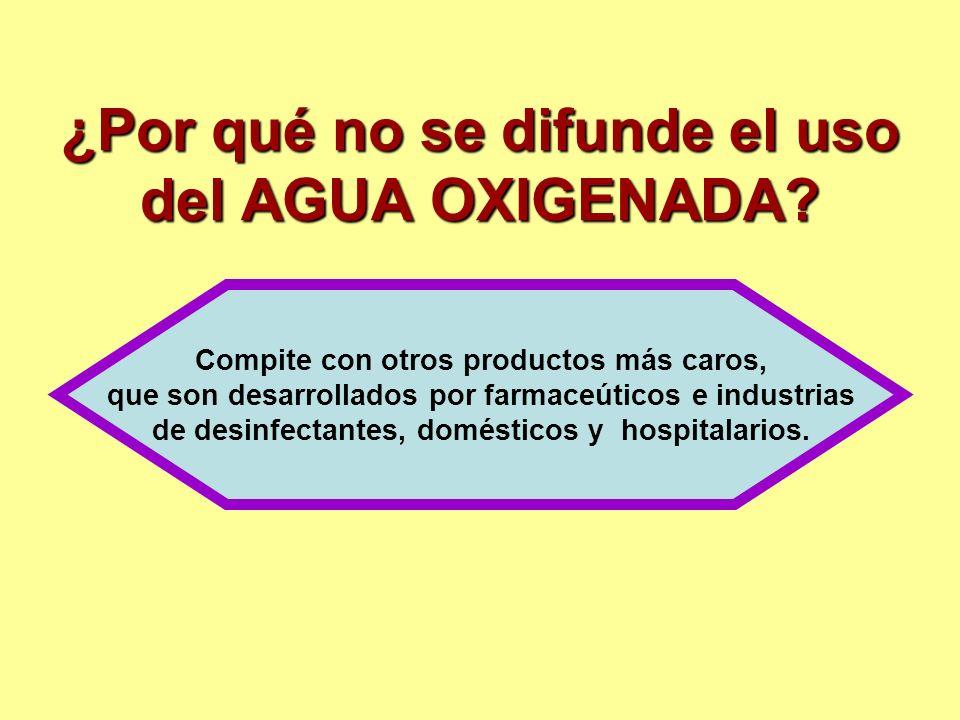 En una solución con agua al 3%, es uno de los más potentes desinfectantes que existen. ¿Por qué está tan poco difundida su utilización?: PORQUE HAY OT