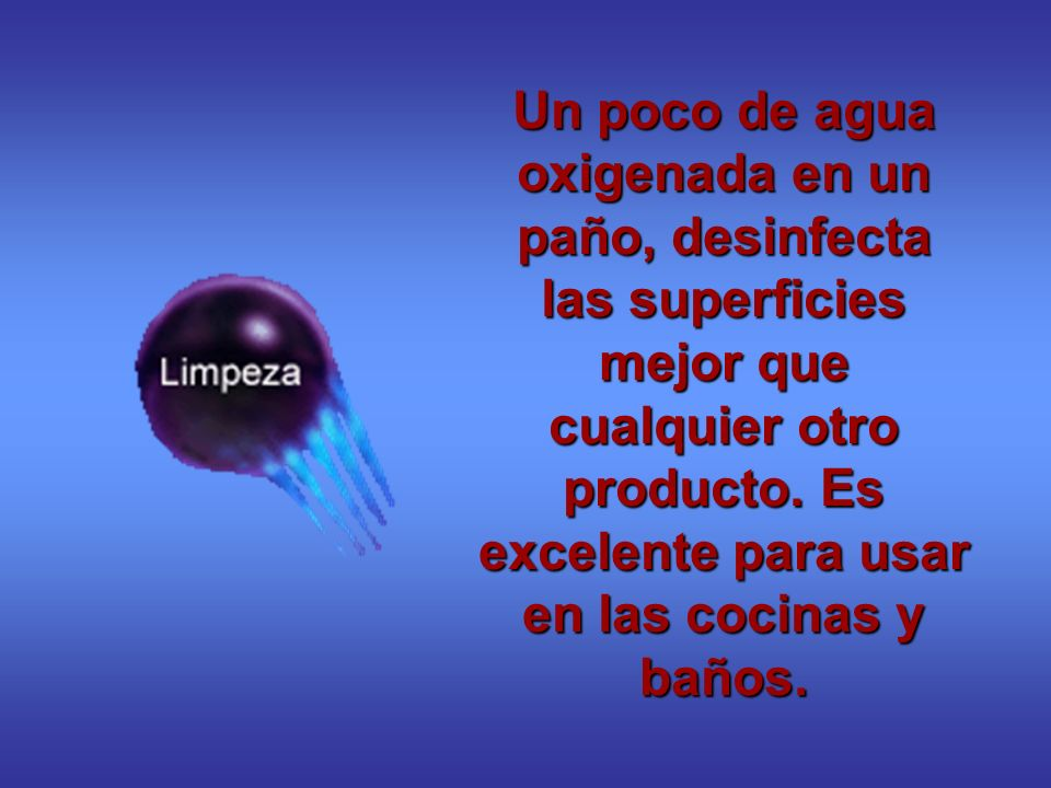 Un poco de agua oxigenada en el agua de la bañera ayuda a mantener la piel saludable, pudiendo ser usada en casos de hongos y/o micosis.