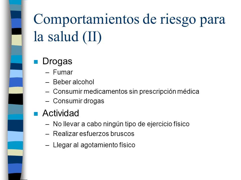 Comportamientos de riesgo para la salud (II) n Drogas –Fumar –Beber alcohol –Consumir medicamentos sin prescripción médica –Consumir drogas n Activida
