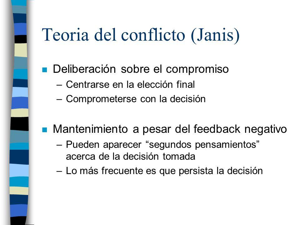 Teoria del conflicto (Janis) n Deliberación sobre el compromiso –Centrarse en la elección final –Comprometerse con la decisión n Mantenimiento a pesar