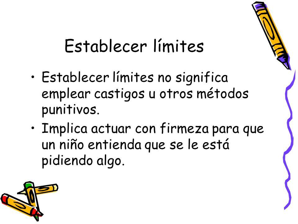 Establecer límites Establecer límites no significa emplear castigos u otros métodos punitivos. Implica actuar con firmeza para que un niño entienda qu