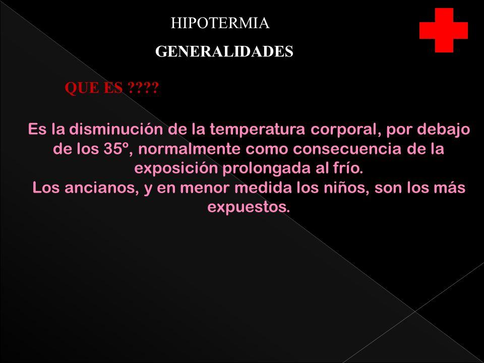 HIPOTERMIA GENERALIDADES Es la disminución de la temperatura corporal, por debajo de los 35º, normalmente como consecuencia de la exposición prolongada al frío.