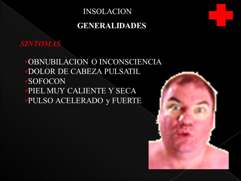 INSOLACION GENERALIDADES SINTOMAS OBNUBILACION O INCONSCIENCIA DOLOR DE CABEZA PULSATIL SOFOCON PIEL MUY CALIENTE Y SECA PULSO ACELERADO y FUERTE