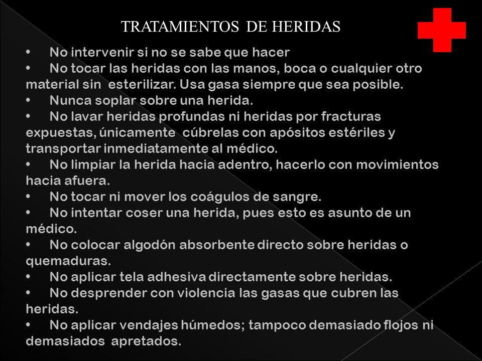 TRATAMIENTOS DE HERIDAS No intervenir si no se sabe que hacer No tocar las heridas con las manos, boca o cualquier otro material sin esterilizar.
