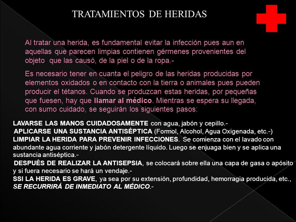 TRATAMIENTOS DE HERIDAS LAVARSE LAS MANOS CUIDADOSAMENTE con agua, jabón y cepillo.- APLICARSE UNA SUSTANCIA ANTISÉPTICA (Formol, Alcohol, Agua Oxigen