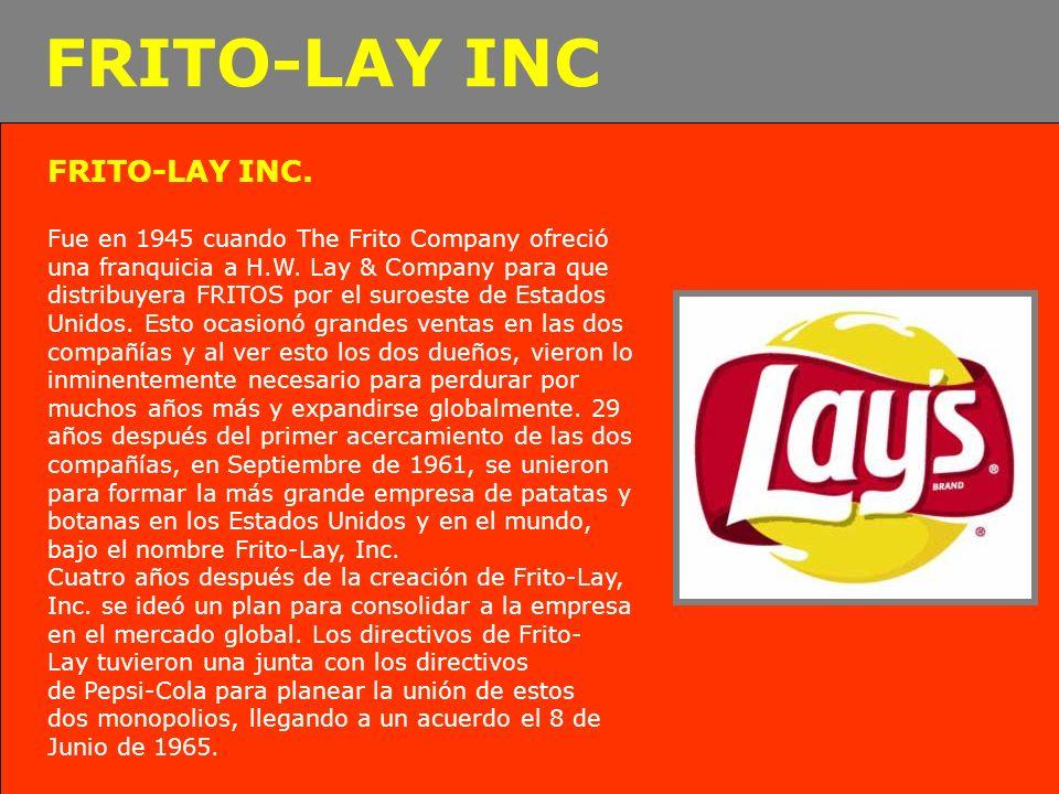 FRITO-LAY INC. Fue en 1945 cuando The Frito Company ofreció una franquicia a H.W. Lay & Company para que distribuyera FRITOS por el suroeste de Estado