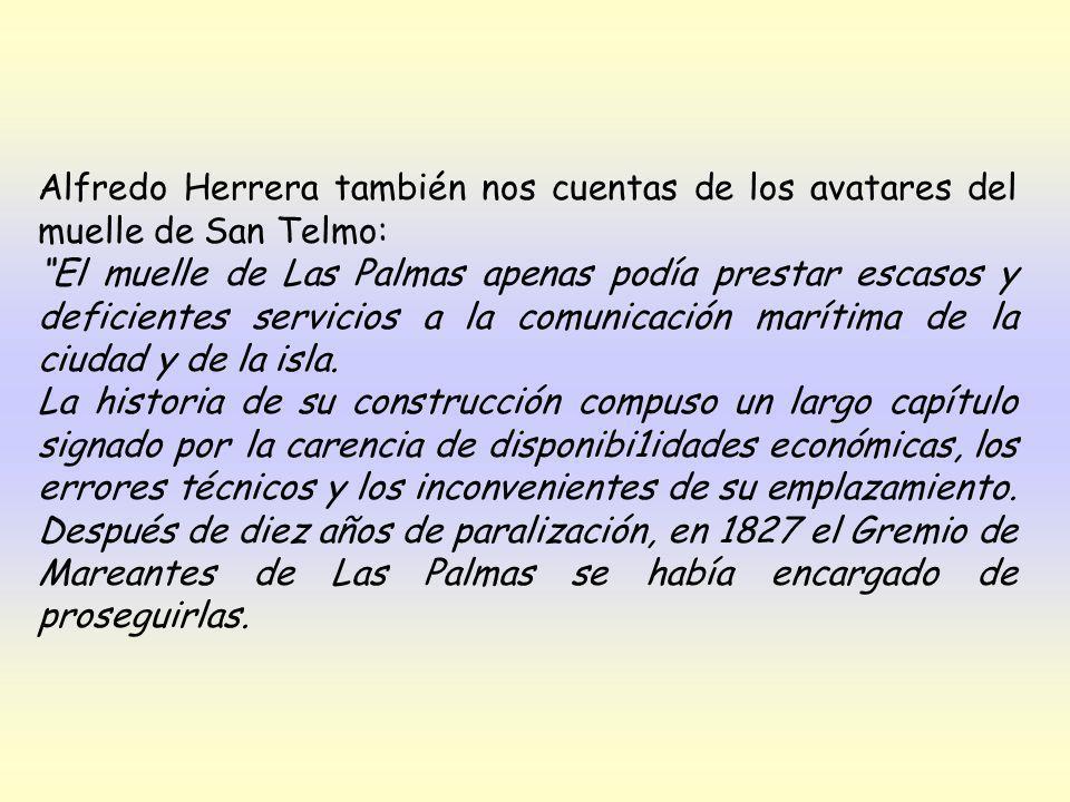 Alfredo Herrera también nos cuentas de los avatares del muelle de San Telmo: El muelle de Las Palmas apenas podía prestar escasos y deficientes servicios a la comunicación marítima de la ciudad y de la isla.