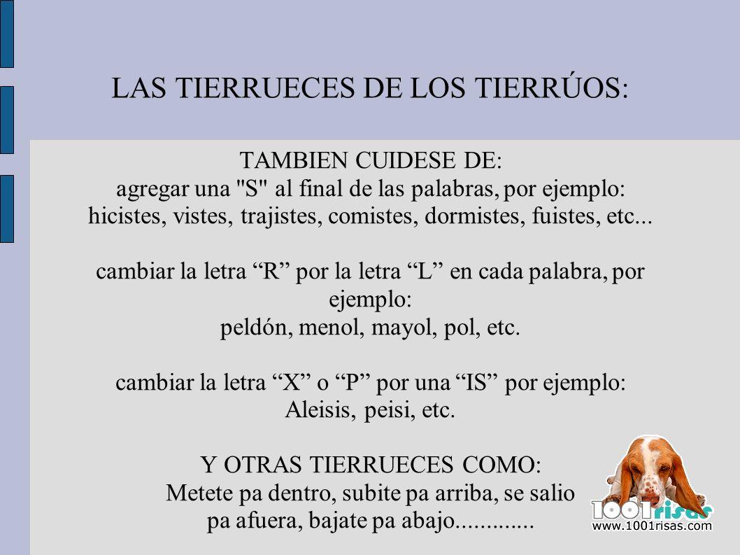 LAS TIERRUECES DE LOS TIERRÚOS: TAMBIEN CUIDESE DE: agregar una