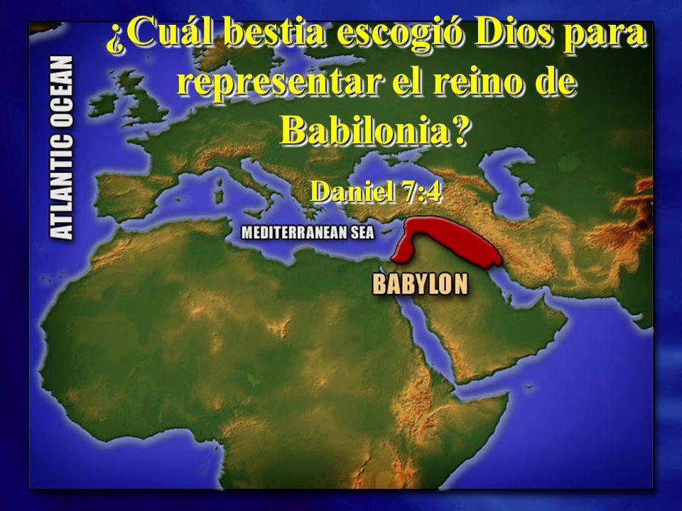 ¿Cuál bestia escogió Dios para representar el reino de Babilonia? Daniel 7:4 ¿Cuál bestia escogió Dios para representar el reino de Babilonia? Daniel