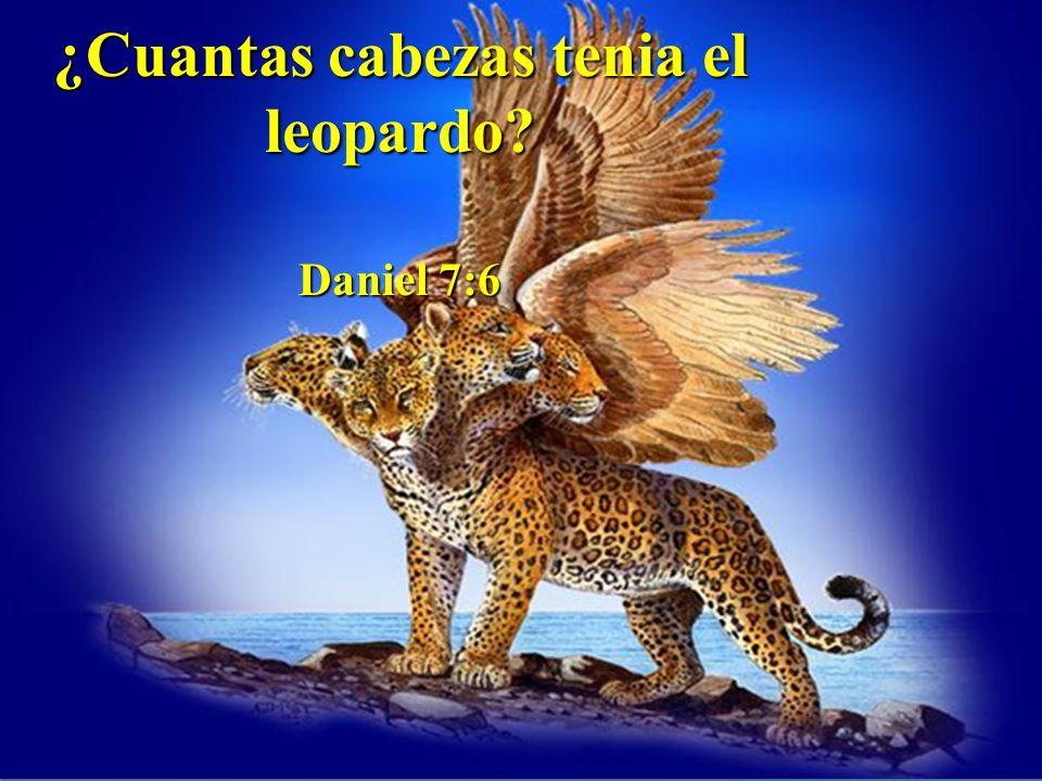¿Cuantas cabezas tenia el leopardo? Daniel 7:6 Daniel 7:6