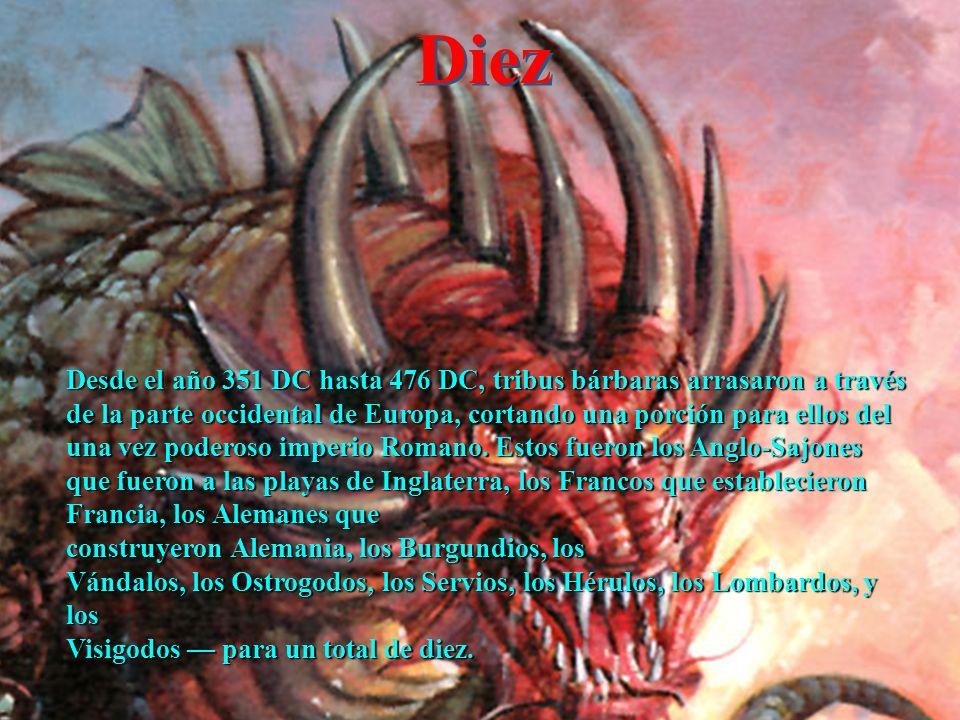 Diez Desde el año 351 DC hasta 476 DC, tribus bárbaras arrasaron a través de la parte occidental de Europa, cortando una porción para ellos del una ve