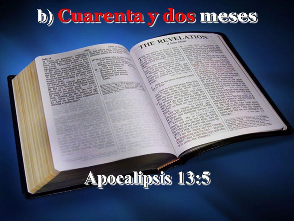 b) Cuarenta y dos meses Apocalipsis 13:5 b) Cuarenta y dos meses Apocalipsis 13:5