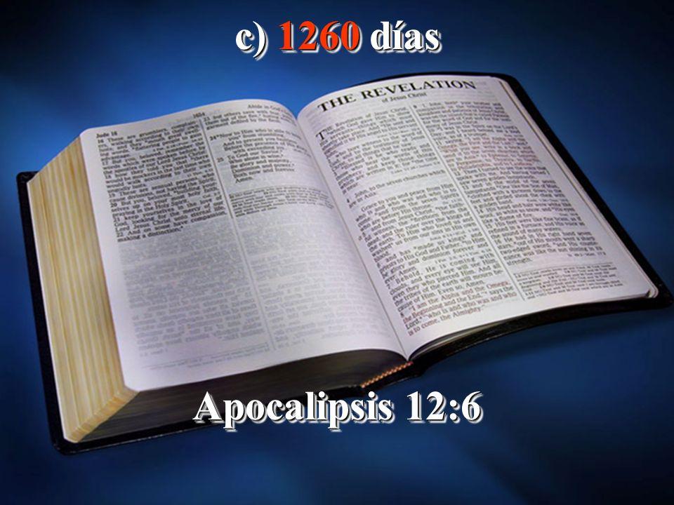 c) 1260 días Apocalipsis 12:6 c) 1260 días Apocalipsis 12:6