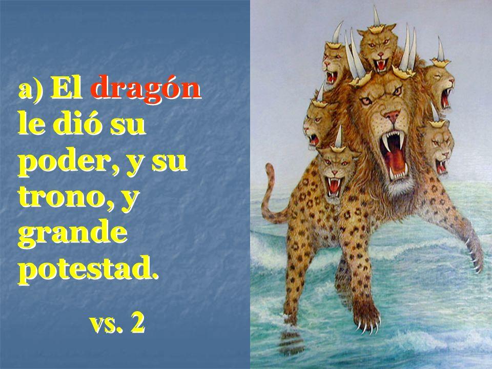 a) El dragón le dió su poder, y su trono, y grande potestad. vs. 2 a) El dragón le dió su poder, y su trono, y grande potestad. vs. 2
