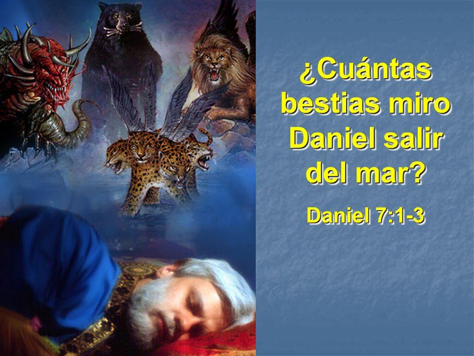 ¿Cuántas bestias miro Daniel salir del mar? Daniel 7:1-3 ¿Cuántas bestias miro Daniel salir del mar? Daniel 7:1-3