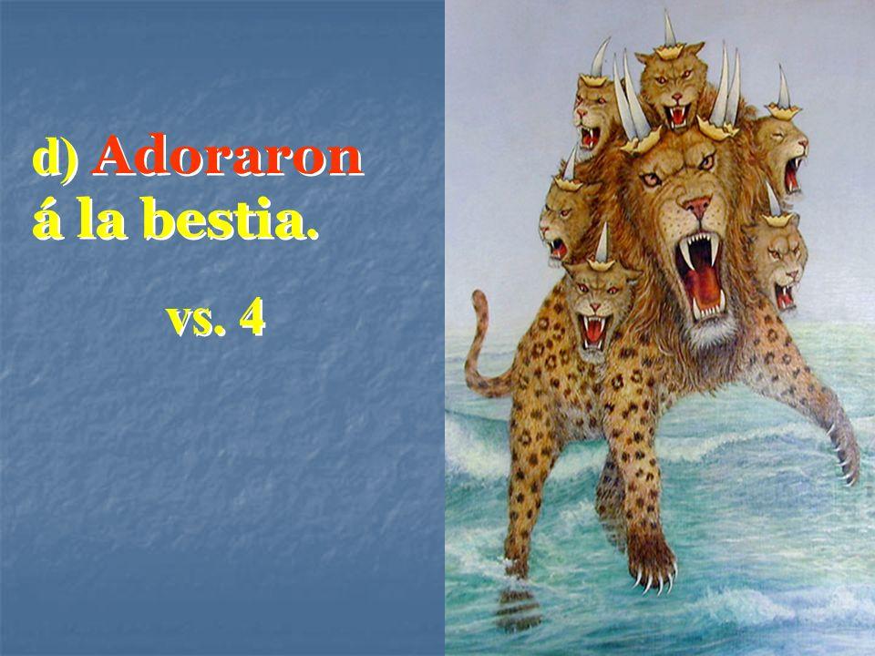 d) Adoraron á la bestia. vs. 4 d) Adoraron á la bestia. vs. 4