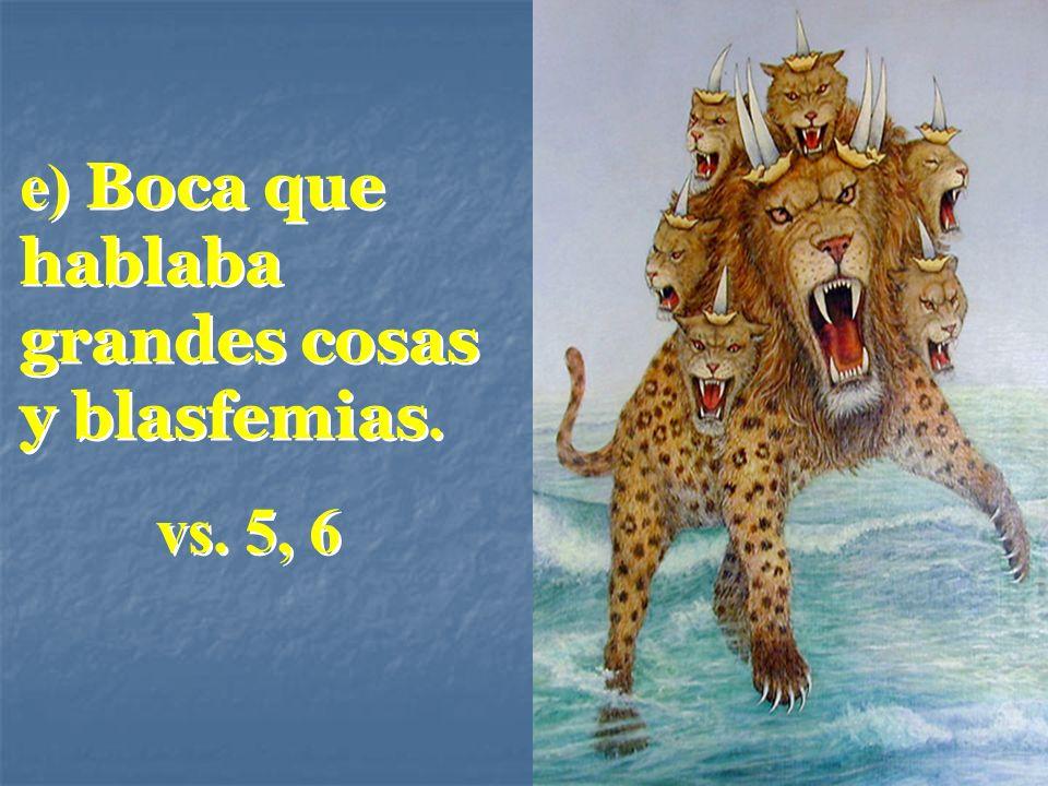 e) Boca que hablaba grandes cosas y blasfemias. vs. 5, 6 e) Boca que hablaba grandes cosas y blasfemias. vs. 5, 6