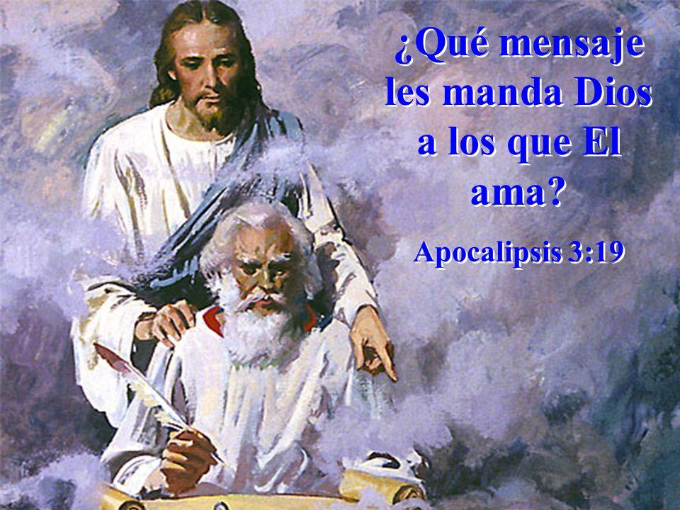 ¿Qué mensaje les manda Dios a los que El ama? Apocalipsis 3:19 ¿Qué mensaje les manda Dios a los que El ama? Apocalipsis 3:19