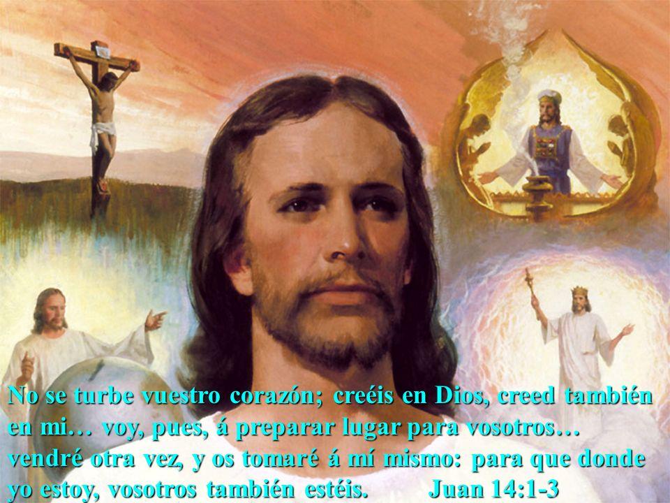 No se turbe vuestro corazón; creéis en Dios, creed también en mi… voy, pues, á preparar lugar para vosotros… vendré otra vez, y os tomaré á mí mismo: