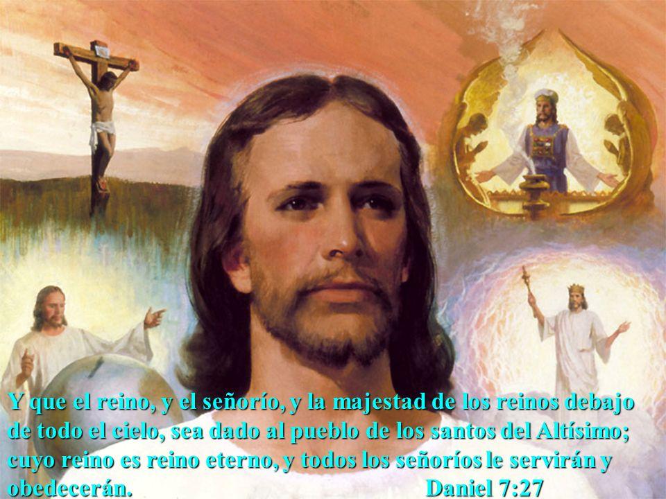 Y que el reino, y el señorío, y la majestad de los reinos debajo de todo el cielo, sea dado al pueblo de los santos del Altísimo; cuyo reino es reino