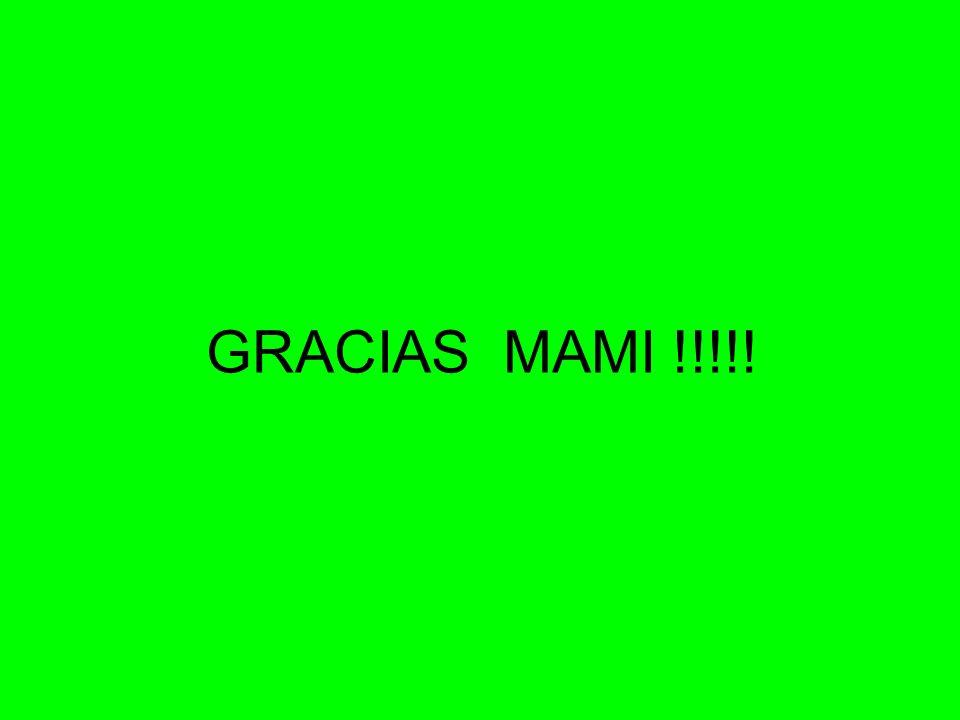 GRACIAS MAMI !!!!!