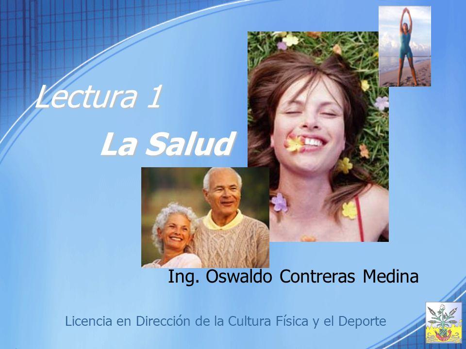 Lectura 1 Ing. Oswaldo Contreras Medina Licencia en Dirección de la Cultura Física y el Deporte La Salud