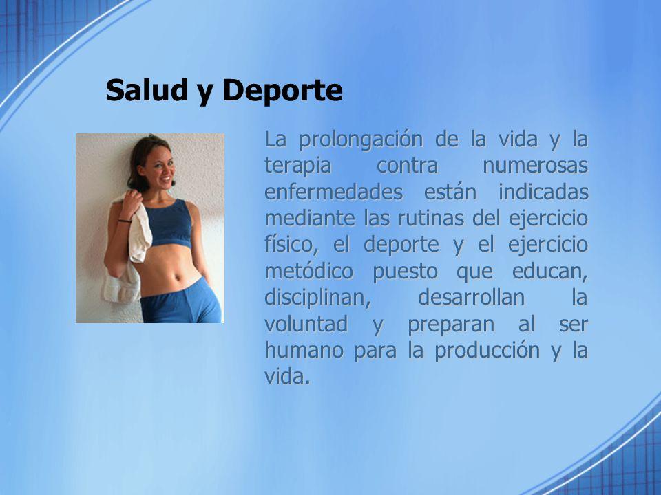 Salud y Deporte La prolongación de la vida y la terapia contra numerosas enfermedades están indicadas mediante las rutinas del ejercicio físico, el de