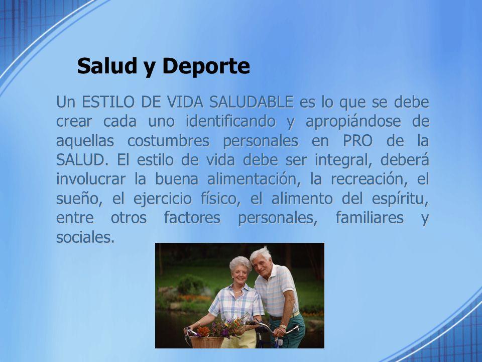 Salud y Deporte Un ESTILO DE VIDA SALUDABLE es lo que se debe crear cada uno identificando y apropiándose de aquellas costumbres personales en PRO de