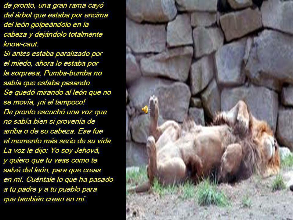 Al día siguiente sale otra vez Pumba-Bumba a jugar, se trepa al tambor y comienza a cantar:Yo ser Pumba-Bumba el valiente, abrirle la panza a cualquie