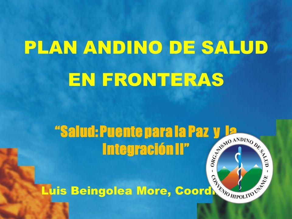 PLAN ANDINO DE SALUD EN FRONTERAS Salud: Puente para la Paz y la Integración II Luis Beingolea More, Coordinador Santiago, 01 de Abril 2011
