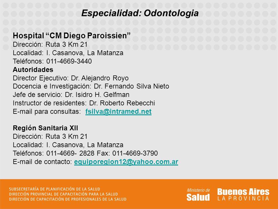 Especialidad: Odontologia Hospital CM Diego Paroissien Dirección: Ruta 3 Km 21 Localidad: I. Casanova, La Matanza Teléfonos: 011-4669-3440 Autoridades
