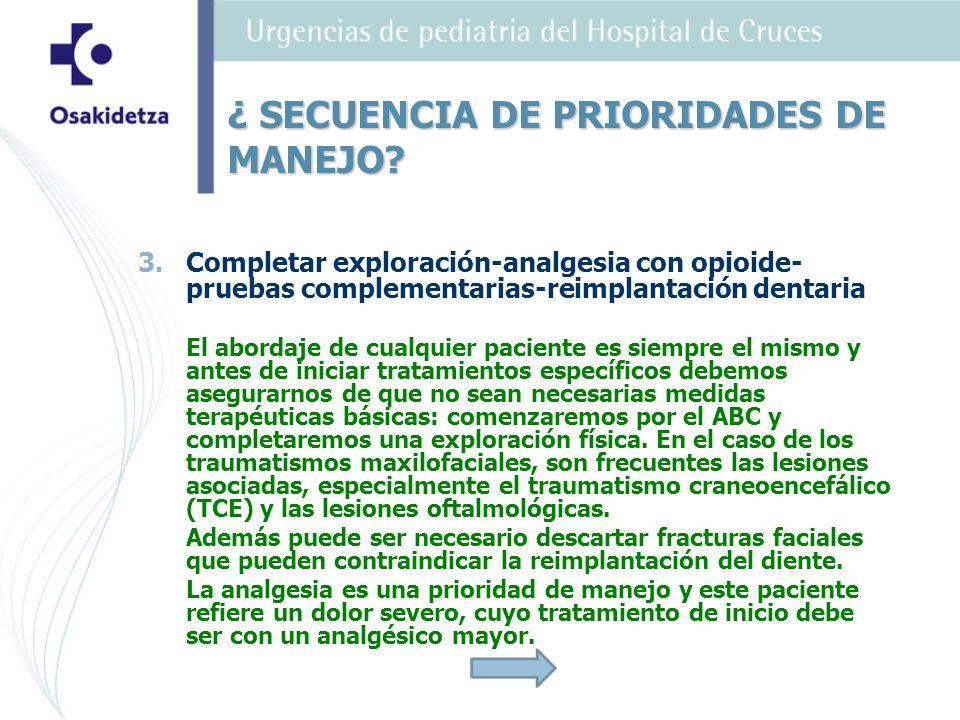 3. 3.Completar exploración-analgesia con opioide- pruebas complementarias-reimplantación dentaria El abordaje de cualquier paciente es siempre el mism