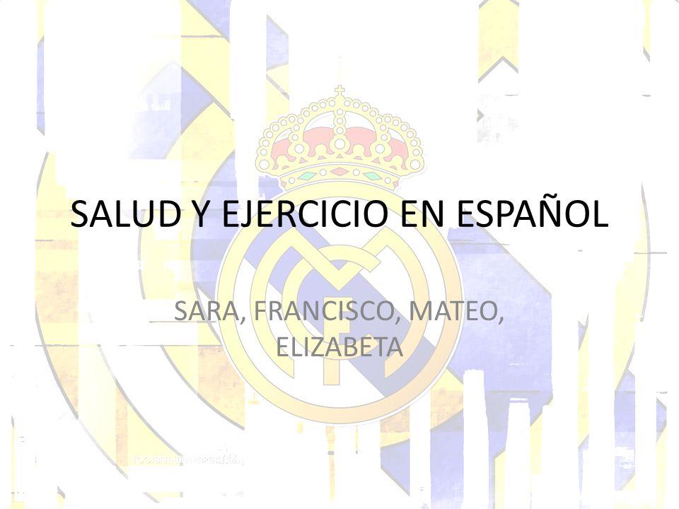 SALUD Y EJERCICIO EN ESPAÑOL SARA, FRANCISCO, MATEO, ELIZABETA