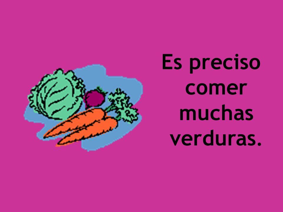 Es preciso comer muchas verduras.