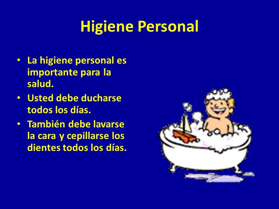 Higiene Personal La higiene personal es importante para la salud. Usted debe ducharse todos los días. También debe lavarse la cara y cepillarse los di