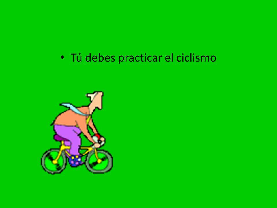 Tú debes practicar el ciclismo