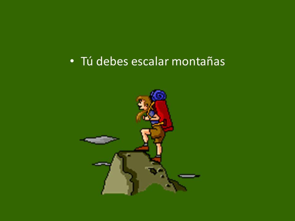 Tú debes escalar montañas