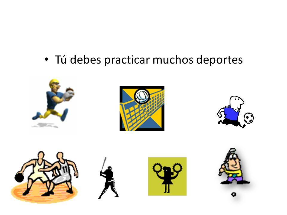 Tú debes practicar muchos deportes
