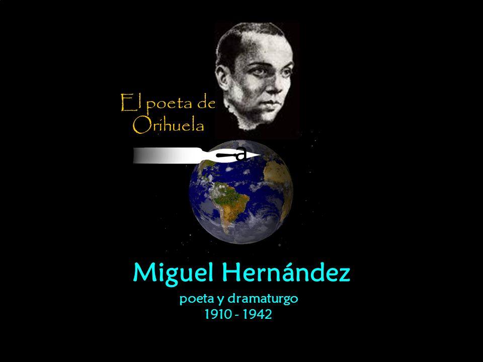 poeta y dramaturgo 1910 - 1942 El poeta de Orihuela Miguel Hernández a