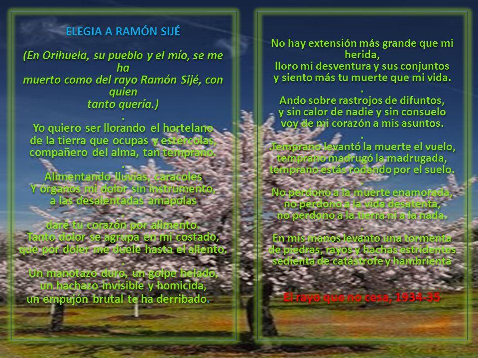 ELEGIA A RAMÓN SIJÉ (En Orihuela, su pueblo y el mío, se me ha muerto como del rayo Ramón Sijé, con quien tanto quería.). Yo quiero ser llorando el ho
