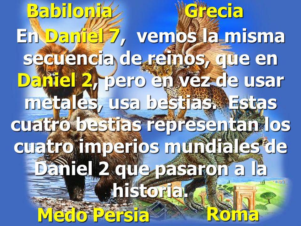 Daniel 7:4-7 La primera era como León, y tenía alas de águila... Y he aquí otra segunda bestia, semejante a un oso... y tenía en su boca tres costilla