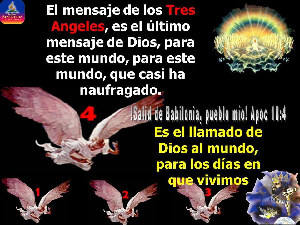 El mensaje de los Tres Angeles, es el último mensaje de Dios, para este mundo, para este mundo, que casi ha naufragado.