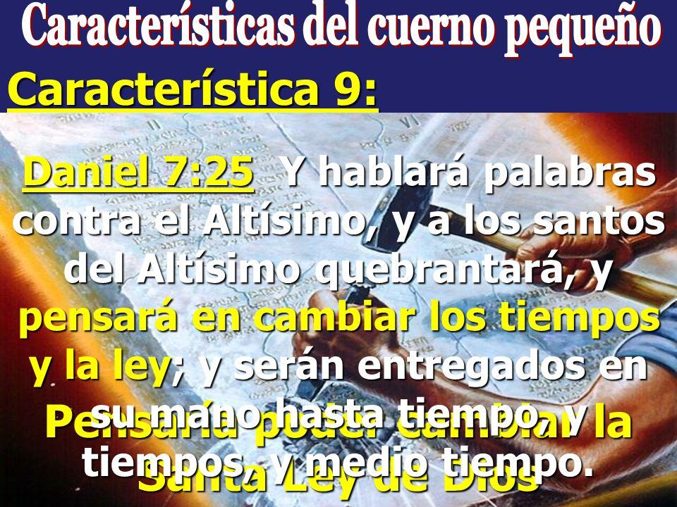 Daniel 7:25 = Apocalipsis 13:7 Daniel 7:25 Y hablará palabras contra el Altísimo, y a los santos del Altísimo quebrantará, y pensará en cambiar los ti