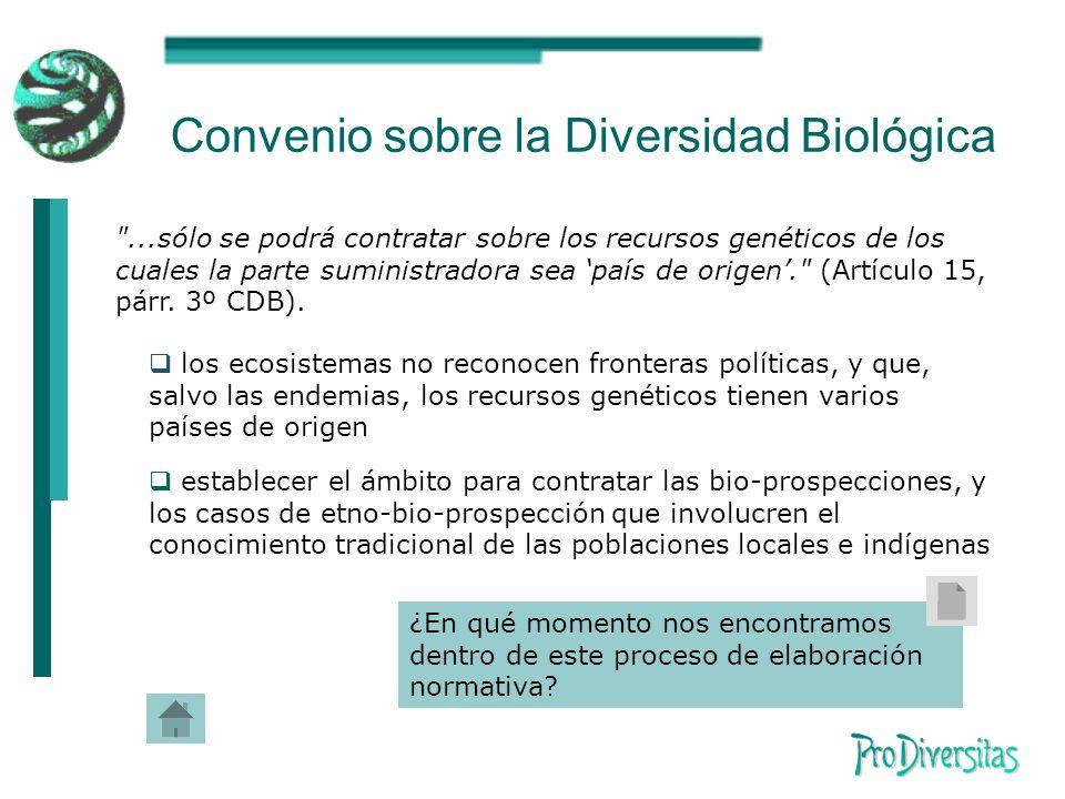 Convenio sobre la Diversidad Biológica ...sólo se podrá contratar sobre los recursos genéticos de los cuales la parte suministradora sea país de origen. (Artículo 15, párr.