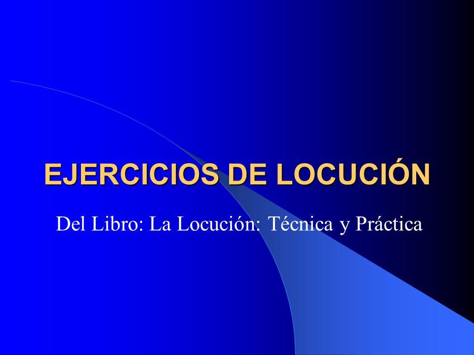 EJERCICIOS DE LOCUCIÓN Del Libro: La Locución: Técnica y Práctica