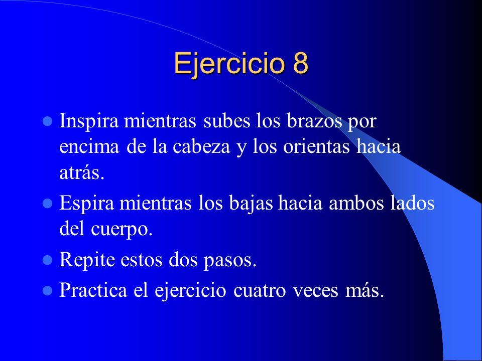 Ejercicio 8 Inspira mientras subes los brazos por encima de la cabeza y los orientas hacia atrás. Espira mientras los bajas hacia ambos lados del cuer